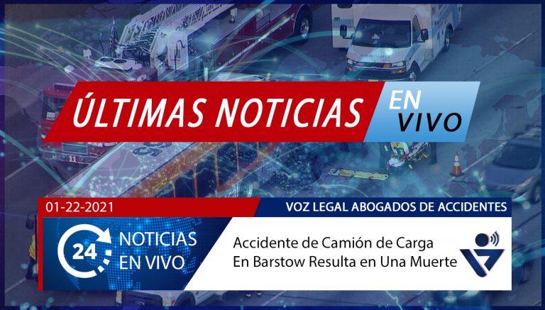 [01-22-2021] Condado de San Bernardino, CA - Accidente de Camión de Carga en Barstow Resulta en Una Muerte