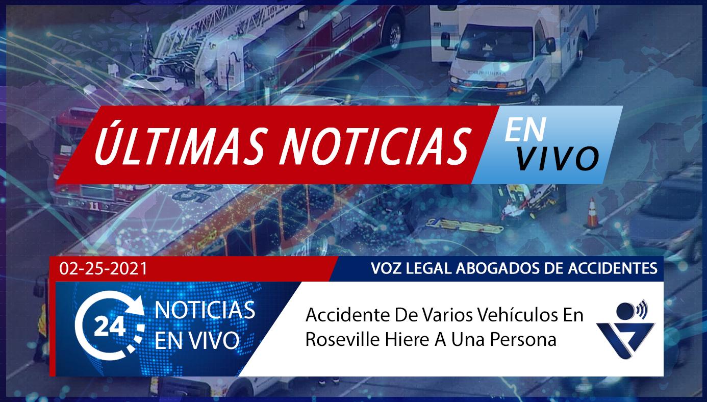 [02-25-2021] Condado De Placer, Ca - Accidente De Varios Vehículos En Roseville Hiere A Una Persona